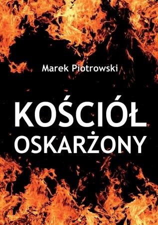 Kościół oskarżony - Marek Piotrowski : Apologetyka