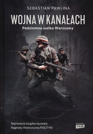 Wojna w kanałach. Podziemna walka Warszawy - Sebastian Pawlin : Powstanie warszawskie
