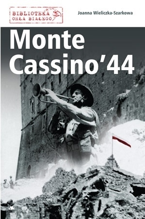 Monte Cassino '44 - Joanna Wieliczka-Szarkowa : II wojna światowa