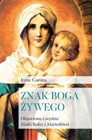 Znak Boga żywego. Objawienia i orędzia Matki Bożej z Marienfried - Irene Corona : Objawienia