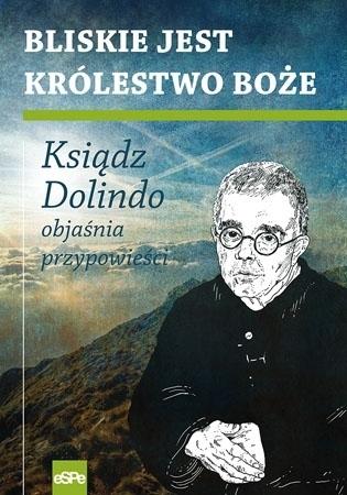 Bliskie jest Królestwo Boże. Ksiądz Dolindo objaśnia przypowieści - Krzysztof Nowakowski : Przewodnik duchowy