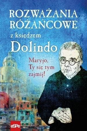 Rozważania różańcowe z księdzem Dolindo. Maryjo, Ty się tym zajmij! - Michał Wilk, oprac.