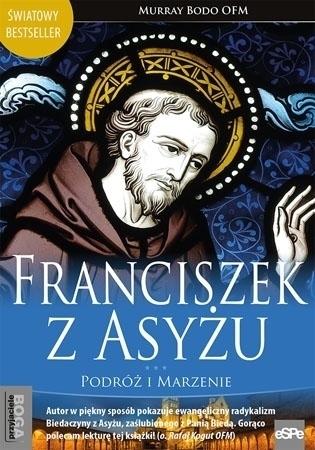 Franciszek z Asyżu. Podróż i marzenie - O. Murray Bodo : Biografia