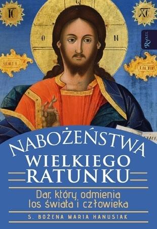 Nabożeństwa wielkiego ratunku - s. Bożena Maria Hanusiak : Modlitewnik