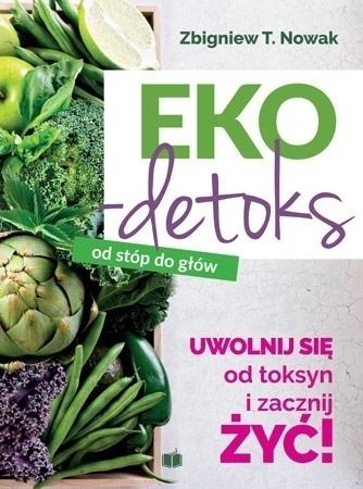 Ekodetoks od stóp do głów - Zbigniew T. Nowak : Poradnik zdrowotny