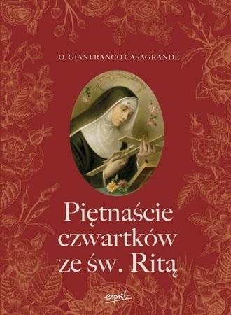 Piętnaście czwartków ze św. Ritą - o. Gianfranco Casagrande : Modlitewnik