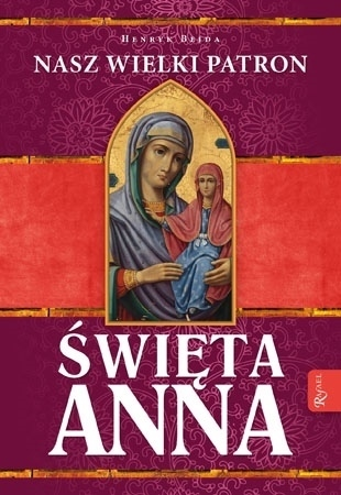 Święta Anna. Nasz wielki patron - Henryk Bejda : Biografie