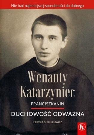 Wenanty Katarzyniec. Duchowość odważna - O. Edward Staniukiewicz : Biografie