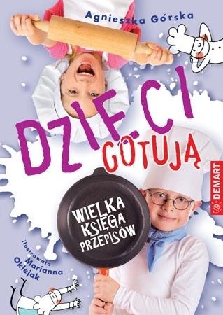 Dzieci gotują. Wielka księga przepisów - Agnieszka Górska (tekst), Marianna Oklejak (ilustracje)