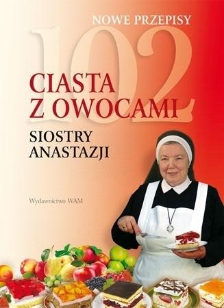 102 ciasta z owocami Siostry Anastazji - S. Anastazja Pustelnik : Przepisy kulinarne