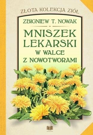 Mniszek lekarski w walce z nowotworami - Zbigniew T. Nowak : Poradnik zdrowotny