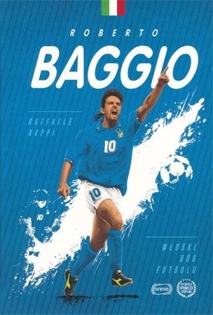 Roberto Baggio. Włoski Bóg futbolu - Raffaele Nappi : Biografia