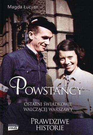 Powstańcy. Ostatni świadkowie walczącej Warszawy - Magda Łucyan : Powstanie warszawskie