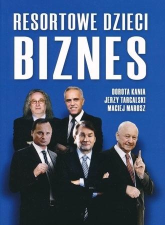 Resortowe dzieci. Biznes - Dorota Kania, Jerzy Targalski, Maciej Marosz
