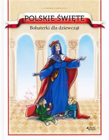 Polskie święte. Bohaterki dla dziewcząt : Dla dzieci