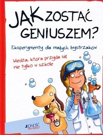 Jak zostać geniuszem? Eksperymenty dla małych bystrzaków : Dla dzieci