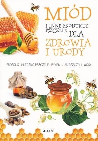 Miód i inne produkty pszczele dla zdrowia i urody