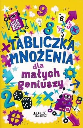 Tabliczka mnożenia dla małych geniuszy : Dla dzieci