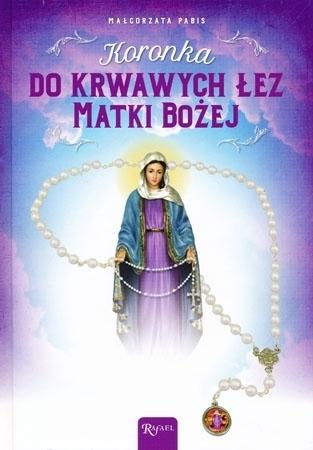Koronka do krwawych łez Matki Bożej. Oprawa twarda - Małgorzata Pabis : Modlitewnik