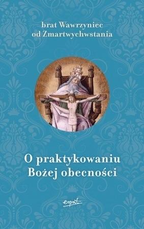 O praktykowaniu Bożej obecności - Brat Wawrzyniec od Zmartwychwstania : Poradnik duchowy