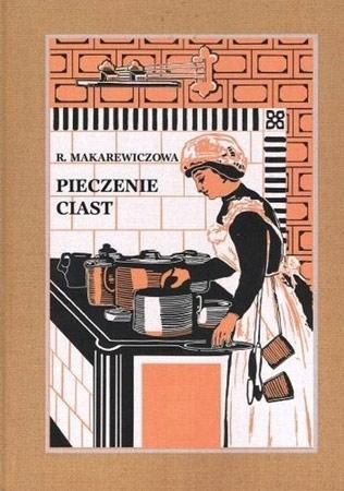 Pieczenie ciast - Róża Makarewiczowa : Przepisy kulinarne
