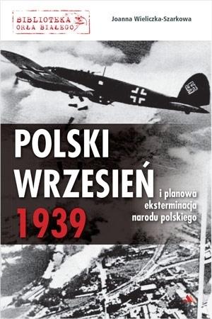 Polski wrzesień 1939 i planowa eksterminacja narodu polskiego - Joanna Wieliczka-Szarkowa : II wojna światowa