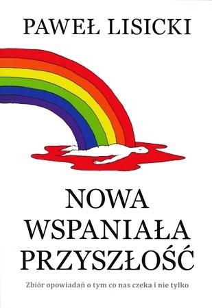 Nowa wspaniała przyszłość - Paweł Lisicki