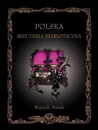 Polska biżuteria patriotyczna i pamiątki historyczne XIX i XX wieku - Wojciech Postuła