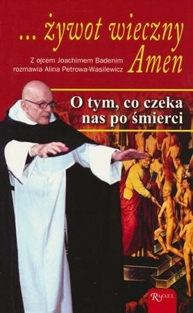Żywot wieczny Amen - Joachim Badeni, Alina Petrowa-Wasilewicz : Poradnik duchowy
