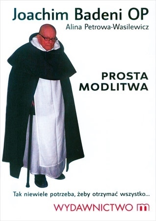Prosta modlitwa - Joachim Badeni OP, Alina Petrowa-Wasilewicz : Poradnik duchowy