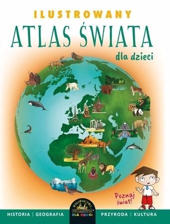 Ilustrowany atlas świata dla dzieci - Ewelina Szełęg