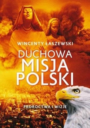 Duchowa misja Polski. Proroctwa i wizje - Wincenty Łaszewski