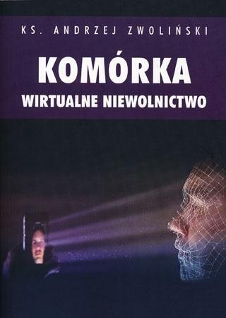 Komórka. Wirtualne niewolnictwo - ks. Andrzej Zwoliński