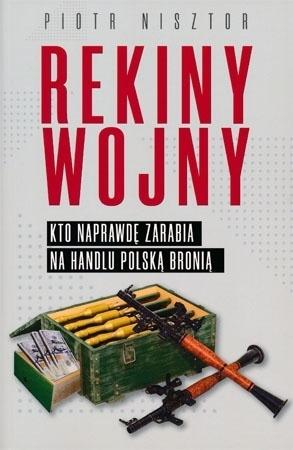 Rekiny wojny. Kto naprawdę zarabia na handlu polską bronią - Piotr Nisztor