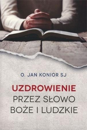 Uzdrowienie przez słowo Boże i ludzkie - o. Jan Konior SJ