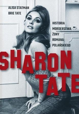Sharon Tate. Historia morderstwa żony Romana Polańskiego - Alisa Statman, Brie Tate : Biografia