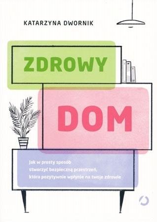 Zdrowy dom - Katarzyna Dwornik