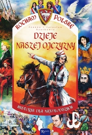 Dzieje naszej Ojczyzny - Jarosław Szarek, Joanna Szarek : Dla dzieci