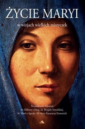 Życie Maryi w wizjach wielkich mistyczek : Biografie i hagiografie