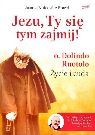 Jezu, Ty się tym zajmij! O. Dolindo Ruotolo. Życie i cuda - Joanna Bątkiewicz-Brożek : Biografie i hagiografie