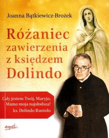 Różaniec zawierzenia z księdzem Dolindo (wyd. 2) - Joanna Bątkiewicz-Brożek : Rozważania i modlitwy