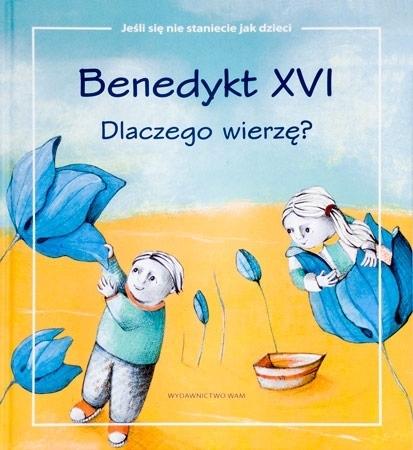 Benedykt XVI. Dlaczego wierzę?