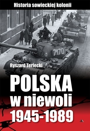 Polska w niewoli 1945-1989 : Ryszard Terlecki : Historia Polski