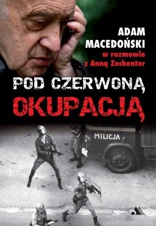 Pod czerwoną okupacją - Adam Macedoński, Anna Zechenter : Historia Polski
