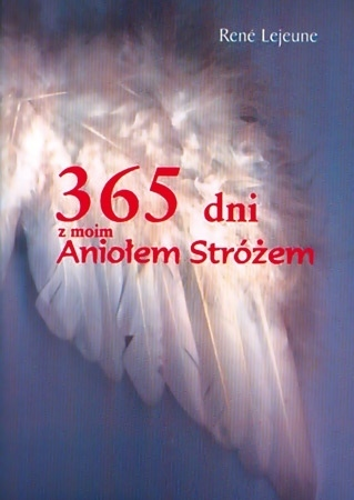 365 dni z moim aniołem stróżem - Rene Lejeune : Poradnik duchowy