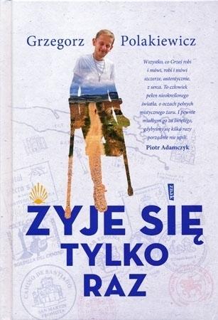 Żyje się tylko raz - Grzegorz Polakiewicz : Biografie