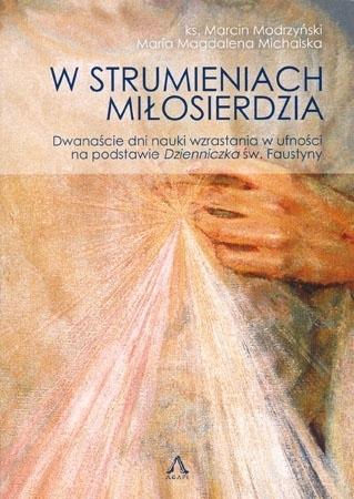 W strumieniach Miłosierdzia - ks. Marcin Modrzyński, Maria Magdalena Michalska