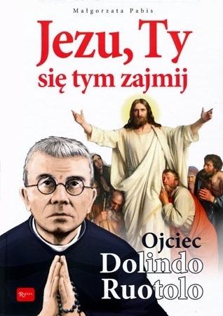 Jezu, Ty się tym zajmij. Ojciec Dolindo Ruotolo. Album - Małgorzata Pabis