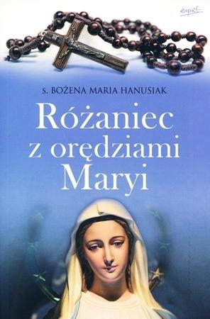 Różaniec z orędziami Maryi - s. Bożena Maria Hanusiak : Modlitewnik