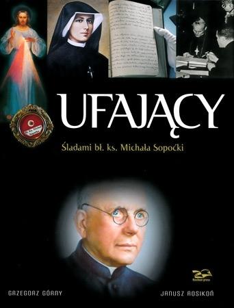 Ufający. Śladami bł. ks. Michała Sopoćki, wyd. 2 - Grzegorz Górny, Janusz Rosikoń : Święci i błogosławieni